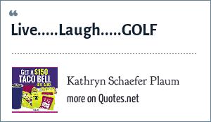 Kathryn Schaefer Plaum: Live.....Laugh.....GOLF