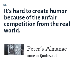 Peter's Almanac: It's hard to create humor because of the unfair competition from the real world.