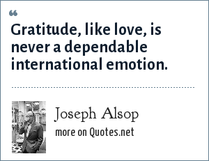 Joseph Alsop: Gratitude, like love, is never a dependable international emotion.