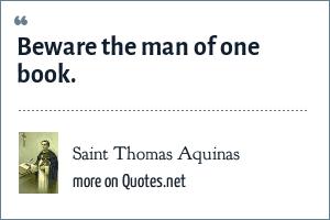 Saint Thomas Aquinas: Beware the man of one book.