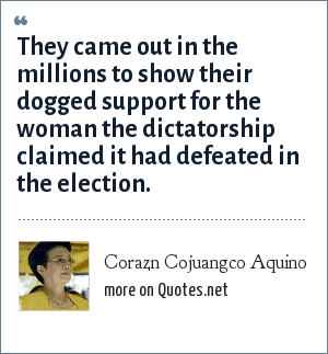Corazn Cojuangco Aquino: They came out in the millions to show their dogged support for the woman the dictatorship claimed it had defeated in the election.