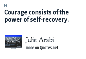 Julie Arabi: Courage consists of the power of self-recovery.