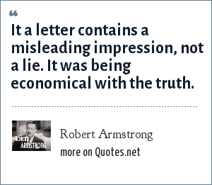 Robert Armstrong: It a letter contains a misleading impression, not a lie. It was being economical with the truth.