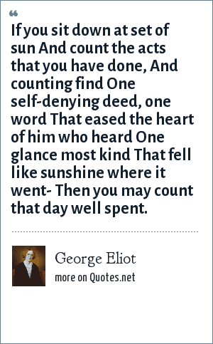 George Eliot If You Sit Down At Set Of Sun And Count The Acts That