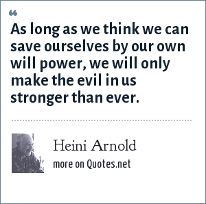 Heini Arnold: As long as we think we can save ourselves by our own will power, we will only make the evil in us stronger than ever.