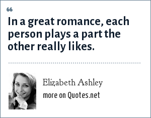 Elizabeth Ashley: In a great romance, each person plays a part the other really likes.