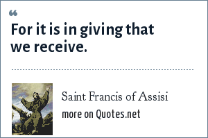Saint Francis of Assisi: For it is in giving that we receive.
