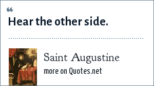 Saint Augustine: Hear the other side.