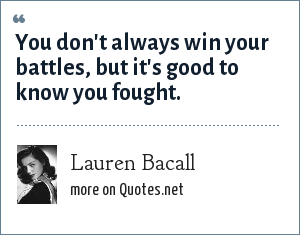 Lauren Bacall: You don't always win your battles, but it's good to know you fought.