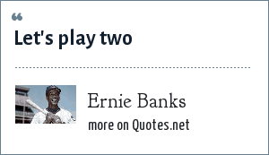 Ernie Banks: Let's play two