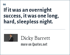 Dicky Barrett: If it was an overnight success, it was one long, hard, sleepless night.