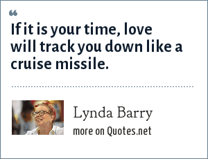 Lynda Barry: If it is your time, love will track you down like a cruise missile.