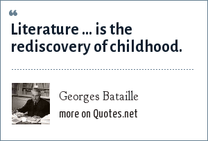 Georges Bataille: Literature ... is the rediscovery of childhood.