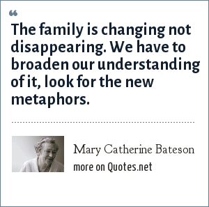 Mary Catherine Bateson: The family is changing not disappearing. We have to broaden our understanding of it, look for the new metaphors.