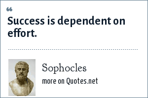 Sophocles: Success is dependent on effort.