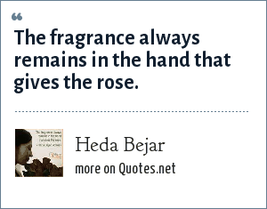 Heda Bejar: The fragrance always remains in the hand that gives the rose.