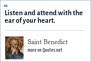 Saint Benedict: Listen and attend with the ear of your heart.