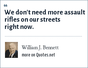 William J. Bennett: We don't need more assault rifles on our streets right now.