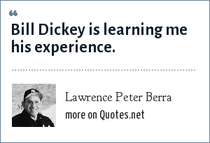Lawrence Peter Berra: Bill Dickey is learning me his experience.