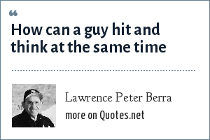 Lawrence Peter Berra: How can a guy hit and think at the same time