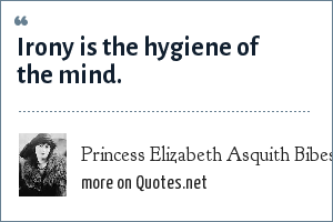 Princess Elizabeth Asquith Bibesco: Irony is the hygiene of the mind.