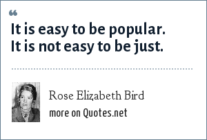 Rose Elizabeth Bird: It is easy to be popular. It is not easy to be just.
