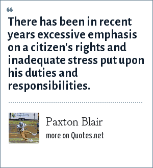 Paxton Blair: There has been in recent years excessive emphasis on a citizen's rights and inadequate stress put upon his duties and responsibilities.