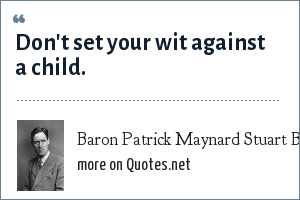 Baron Patrick Maynard Stuart Blackett: Don't set your wit against a child.