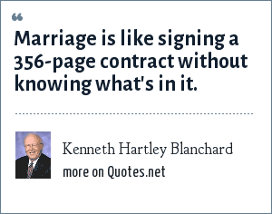 Kenneth Hartley Blanchard: Marriage is like signing a 356-page contract without knowing what's in it.