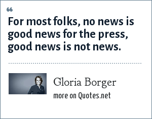 Gloria Borger: For most folks, no news is good news for the press, good news is not news.