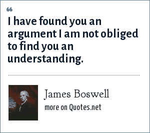 James Boswell: I have found you an argument I am not obliged