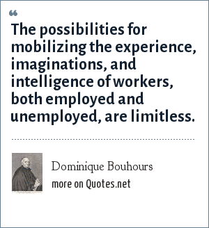 Dominique Bouhours: The possibilities for mobilizing the experience, imaginations, and intelligence of workers, both employed and unemployed, are limitless.