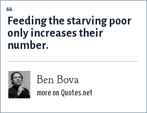 Ben Bova: Feeding the starving poor only increases their number.