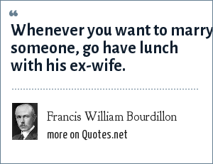 Francis William Bourdillon: Whenever you want to marry someone, go have lunch with his ex-wife.