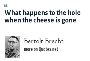 Bertolt Brecht: What happens to the hole when the cheese is gone