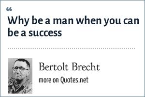 Bertolt Brecht: Why be a man when you can be a success