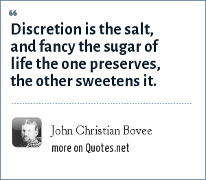 John Christian Bovee: Discretion is the salt, and fancy the sugar of life the one preserves, the other sweetens it.