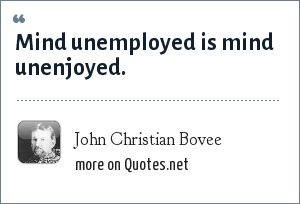 John Christian Bovee: Mind unemployed is mind unenjoyed.
