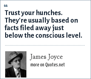 Joyce: Trust your hunches. They're usually based on facts filed away just below the conscious level.