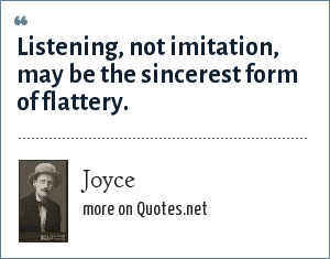 Joyce: Listening, not imitation, may be the sincerest form of flattery.