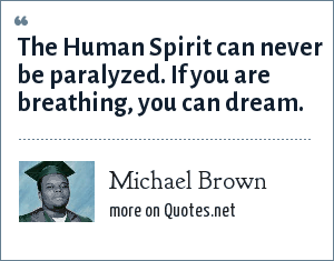 Michael Brown: The Human Spirit can never be paralyzed. If you are breathing, you can dream.