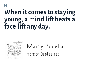 Marty Bucella: When it comes to staying young, a mind lift beats a face lift any day.