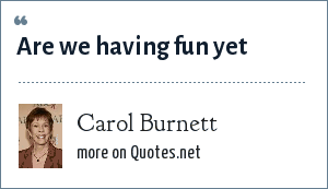 Carol Burnett: Are we having fun yet