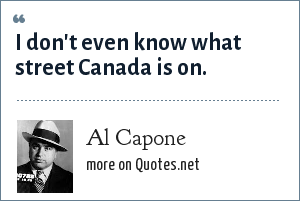 Al Capone: I don't even know what street Canada is on.
