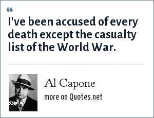 Al Capone: I've been accused of every death except the casualty list of the World War.