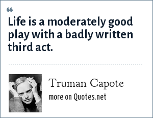 Truman Capote: Life is a moderately good play with a badly written third act.