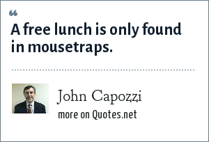 John Capozzi: A free lunch is only found in mousetraps.