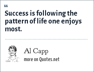 Al Capp: Success is following the pattern of life one enjoys most.