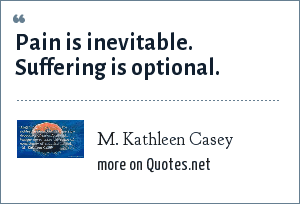 M. Kathleen Casey: Pain is inevitable. Suffering is optional.