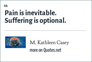 M. Kathleen Casey: Pain is inevitable. Suffering is optional.